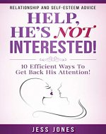 Help, He's Not Interested!: 10 Efficient Ways To Get Back His Attention! - Book Cover
