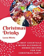 Сhristmas Drinks. 20 Best Cocktails & Mixed Alcoholic Drinks Recipes for Fun Сhristmas Party: Easy & Delicious Recipes with Pictures, Tips and Tricks (Holiday Cooking) - Book Cover