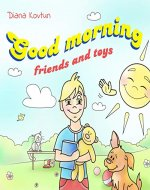 Good morning friends and toys: Paperback has a coloringbook. - Book Cover