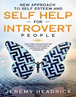 New Approach To Self Esteem and Self Help For Introvert People: Discover Advantages By Gaining Confidence and Build Inner Strength - Book Cover