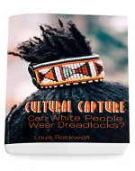 Cultural Capture: Can White People Wear Dreadlocks? - Book Cover