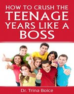 How To Crush The Teenage Years Like A Boss - Book Cover