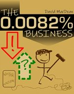 The 0.0082% Business: Trying to make money while (a:) sprinkling water on a tortoise (b:) raising a price by 214% (c:) basing a business plan on some maths that I read on the internet - Book Cover