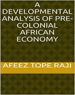 A DEVELOPMENTAL ANALYSIS OF PRE-COLONIAL AFRICAN ECONOMY - Book Cover
