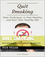 Quit Smoking: Some Techniques to Stop Smoking and Start New Healthy Life - Book Cover