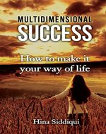 Multidimensional Success: How to Make It Your Way of Life - Book Cover