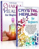 Chakra Healing & Crystal Healing for Beginners: The Ultimate Guides  to Balancing, Healing, Understanding and Using Healing Crystals and Stones, Unblocking Chakras  While Gaining Health and Energy - Book Cover