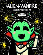 I'm an Alien Vampire and I'm Proud of It!: A book for kids growing up in multi-cultured homes (Ace the Alien Vampire 1) - Book Cover