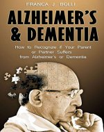 Alzheimer's & Dementia: How to Recognize if Your Parent or Partner Suffers from Alzheimer's or Dementia - Book Cover