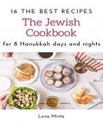 The Jewish Cookbook. 16 The Best Recipes for 8 Hanukkah days and nights (Holiday Cooking Book Book 2) - Book Cover