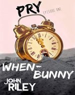Pry: Episode One: The When-Bunny - Book Cover