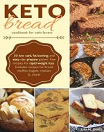 Keto Bread: Cookbook for Bread Lovers. 50 Low Carb, Fat Burning, Easy-to-Prepare, Gluten-Free Recipes for Rapid Weight Loss. Includes Recipes for Bread, Muffins, Bagels, Cookies & More! - Book Cover