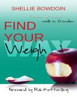 Find Your Weigh: Renew Your Mind & Walk In Freedom - Book Cover