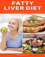 Fatty Liver Diet: A Beginner's Step by Step Guide to Managing Fatty Liver Disease: Includes Selected Recipes and a Meal Plan - Book Cover