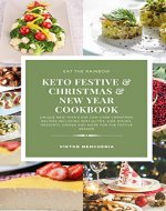 Keto Festive & Christmas & New Year Cookbook: Unique New Year's Eve low-carb Christmas recipes including specialties, side dishes, desserts, drinks and more for the festive season - Book Cover