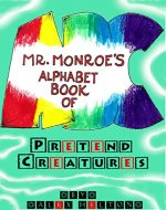 Mr. Monroe's Alphabet Book of Pretend Creatures - Book Cover