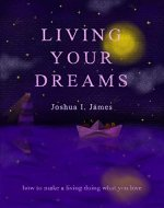 Living Your Dreams: How to make a living doing what you love - Book Cover
