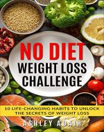 Weight Loss: No Diet Weight Loss Challenge: 10 Life-Changing Habits to Unlock the Secrets of Weight Loss - Book Cover