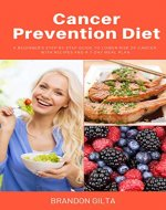 Cancer Prevention Diet: A Beginner's Step-by-Step Guide To Lower Risk of Cancer With Recipes and a 7-Day Meal Plan - Book Cover