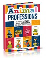 Animal Professions: Interesting Facts about Animals for Children and Parents - Book Cover