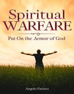 Spiritual Warfare: Put On the Armor of God - Strategies for an Effective War, How to Win the Battle in your Mind and Defeat the Enemy (Powerful Prayers, ... Battle Plan, Victory, Overcome the Enemy) - Book Cover