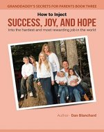GRANDDADDY'S SECRETS FOR PARENTS BOOK THREE:: How to Inject Success, Joy, and Hope into the Hardest and Most Rewarding Job in the World (Granddaddy's Secrets for Parents 3) - Book Cover