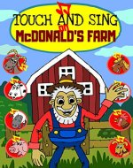Touch and Sing on McDonald's Farm - Teach kids animal sounds with a famous nursery rhyme: A Fun interactive book to read with song tunes and real animal sounds.a - Book Cover