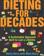 Dieting for Decades: A Sustainable Approach Built to Last a Lifetime - Book Cover