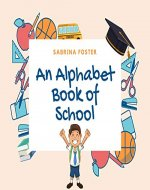 An Alphabet Book of School - Book Cover