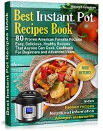 Best Instant Pot Recipes Book: 80 Proven American Favourite Recipes. Easy, Delicious, Healthy Recipes That Anyone Can Cook. Cookbook For Beginners and ... Best Guide for All Family with Index 1) - Book Cover