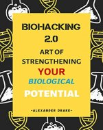BIOHACKING 2.0 Art of Strengthening Your biological Potenntial - Book Cover