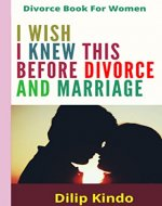 I Wish I Knew This Before Divorce and Marriage: How To Overcome Divorce Problems Knowing The Mistakes You Made In The Past (Divorce, Breakup, Marriage, ... Love) (Divorce Recovery For Women Book 1) - Book Cover