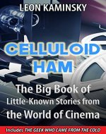 Celluloid Ham – The Big Book of Little-Known Stories from the World of Cinema (also featuring: The Geek Who Came from the Cold – Surviving the Post-USSR Era on a Hollywood Diet) - Book Cover