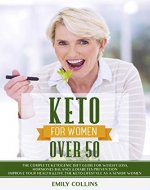 Keto for Women Over 50: The Complete Ketogenic Diet Guide for Weight Loss, Hormones Balance & Diabetes Prevention | Improve Your Health and Live the Keto Lifestyle as a Senior Women - Book Cover