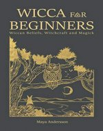 Wicca for Beginners: Wiccan Beliefs, Witchcraft and Magick - Book Cover