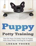 Puppy Potty Training: Easy Potty Training for Puppies, Tips on How to Potty Train a Puppy Fast (Dog Training Basics, Easy Crate Training, Effective Dog ... Overcoming Puppy Potty Training Challenges) - Book Cover