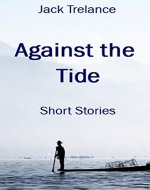 Against the Tide: Thought Provoking Shorts - Book Cover