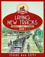 Great Railroad Series:  Laying New Tracks: (Classic Train Stories) - Book Cover