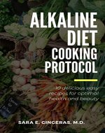 Alkaline Diet Cooking Protocol: 10 delicious easy recipes for optimal health and beauty (alkaline diet cookbook) - Book Cover
