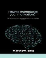 How to manipulate your motivation?: You will achieve every goal easier and faster than ever before (Personal Development Book 2) - Book Cover