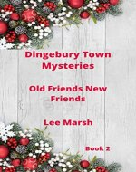 Dingebury Town Mystyeries: Old Friends New Friends (Cozy Crime Book 2) - Book Cover
