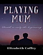 PLAYING MUM: Death is only the beginning - Book Cover