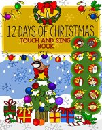 12 Days of Christmas Touch and Sing Book - An Interactive Touch Button Sing-Along Sound book with both tunes and real singing voices: Experience the joy of Yuletide in a very special way! - Book Cover