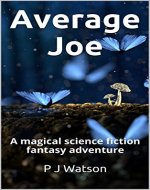 Average Joe: A magical science fiction fantasy adventure - Book Cover