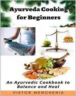 Ayurveda Cooking for Beginners: An Ayurvedic Cookbook to Balance and Heal - Book Cover