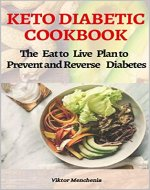 Keto Diabetic Cookbook: The Eat to Live Plan to Prevent and Reverse  Diabetes - Book Cover
