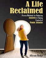A Life Reclaimed: Proven Methods for Reducing Anxiety and Taking Control of Panic Attacks (Anxiety Understanding and Overcoming, Treatment of Panic Attacks, ... Nutrition) (Holistic Women's Health Book 3) - Book Cover