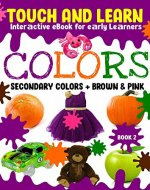 COLORS - Touch and Learn Interactive Book for Kids (Secondary Colors): Teach your kids secondary colors in an interactive fun touching way - Book Cover