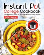 Instant Pot College Cookbook: Tasty & Affordable Instant Pot Recipes for Beginners College Students. Fast and Healthy Meals Made Right on Campus - Book Cover