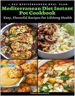 Mediterranean Diet Instant Pot Cookbook: Easy, Flavorful Recipes for Lifelong Health - Book Cover